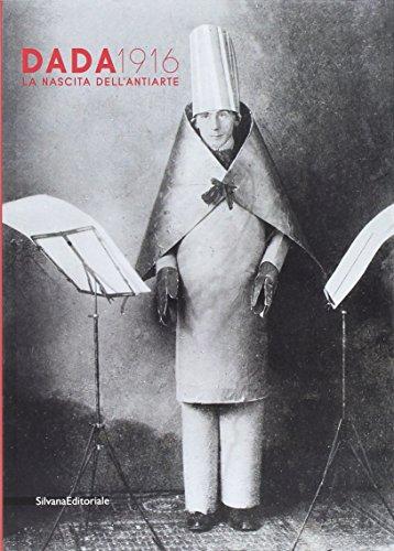 Dada 1916. La nascita dell'antiarte. Ediz. a colori